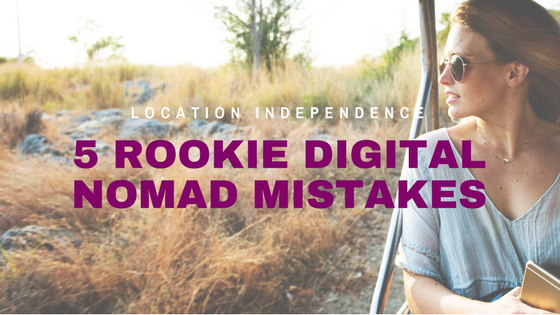 5 Rookie Digital Nomad Mistakes