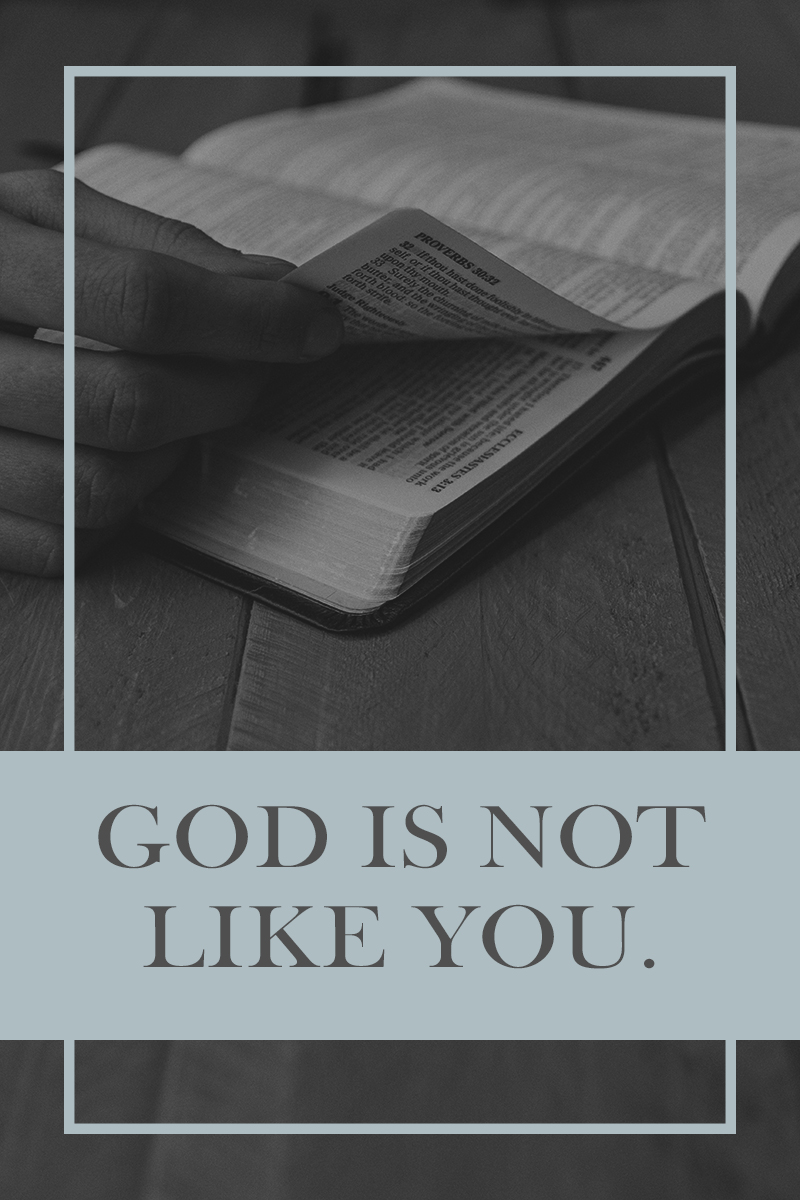 Sometimes we want God to be just like us. We want Him to approve our behaviors, to get behind our causes, to believe in our convictions. But He is not like us - and His name and His Word have no place in the mouth of anyone who uses them solely for self-justification, false-piety, and deceit.