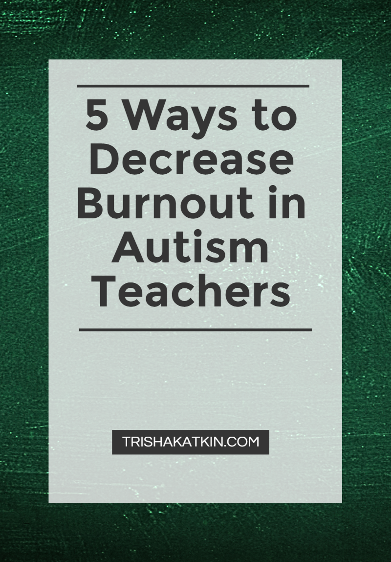 5-ways-to-decrease-burnout-in-autism-teachers (1).png