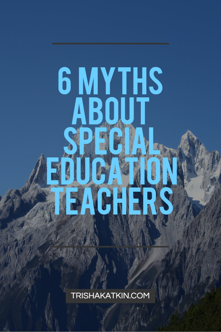 Special Education Is Really Tough >> 6 Myths About Special Education Teachers Trisha Katkin