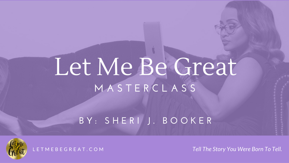Tell the story you were born to tell: Let Me Be Great MasterClass