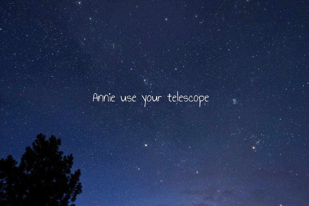 Annie use your telescope