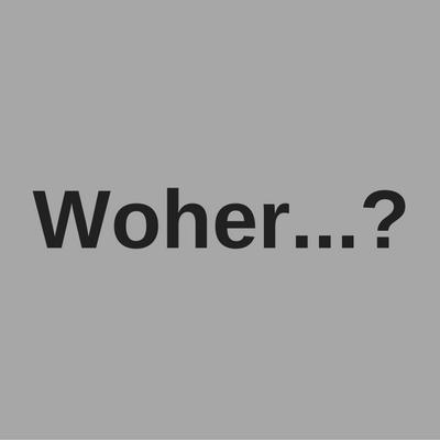 Woher?