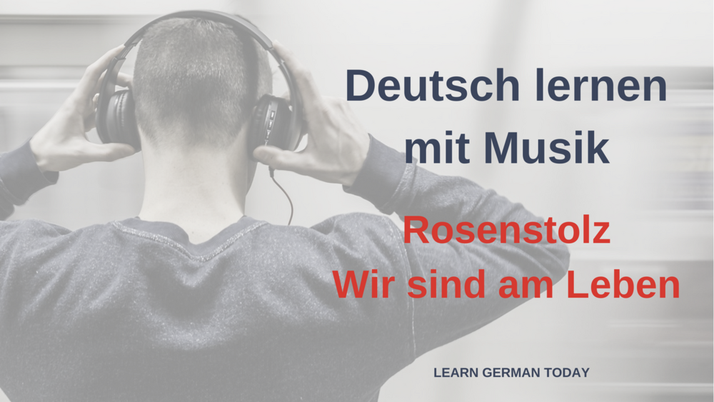Deutsch lernen mit Musik_Rosenstolz_Wir sind am Leben