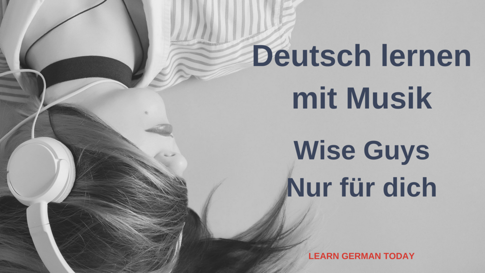 Deutsch lernen mit Musik_Wise Guys_Nur für dich
