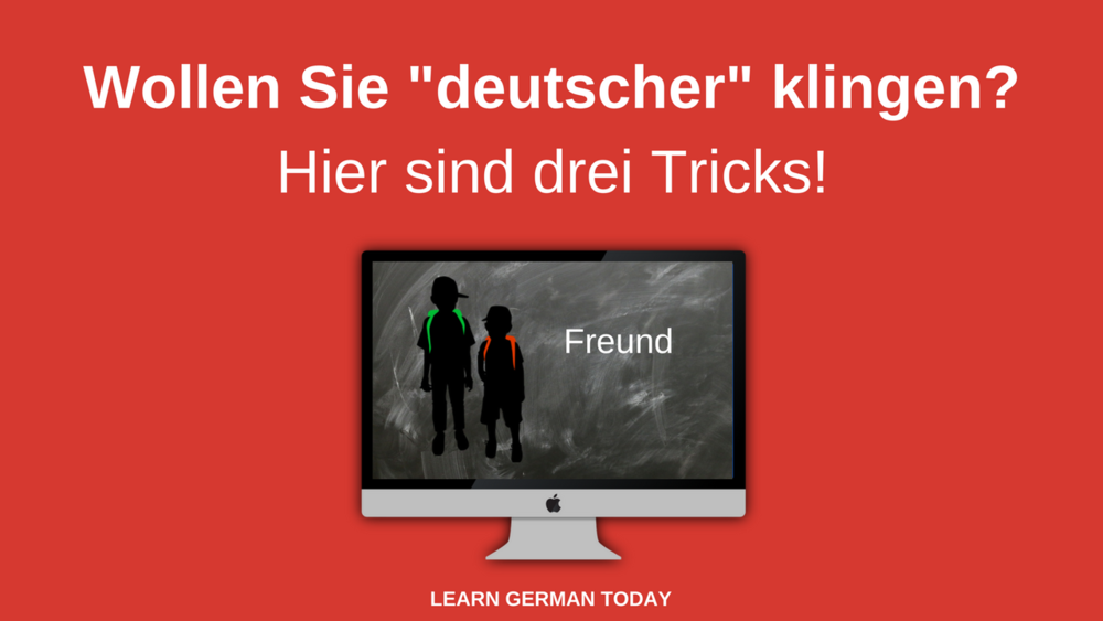 "Would you like to sound more ""German""?  