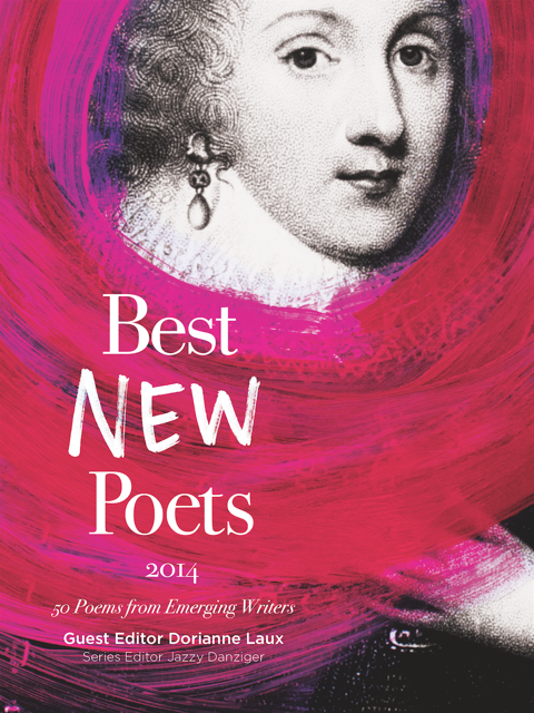 Best New Poets 2014, edited by Dorianne Laux and Jazzy Danziger.  YEAR: 2015 PUBLISHER: Samovar Press AVAILABLE FROM: Indiebound Barnes & Noble Amazon Booksamillion