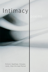 Intimacy, edited by Kaufman, Krawiec, Levin, Alan Michael Parker YEAR: 2015 PUBLISHER: Jacar Press AVAILABLE FROM: Jacar Press
