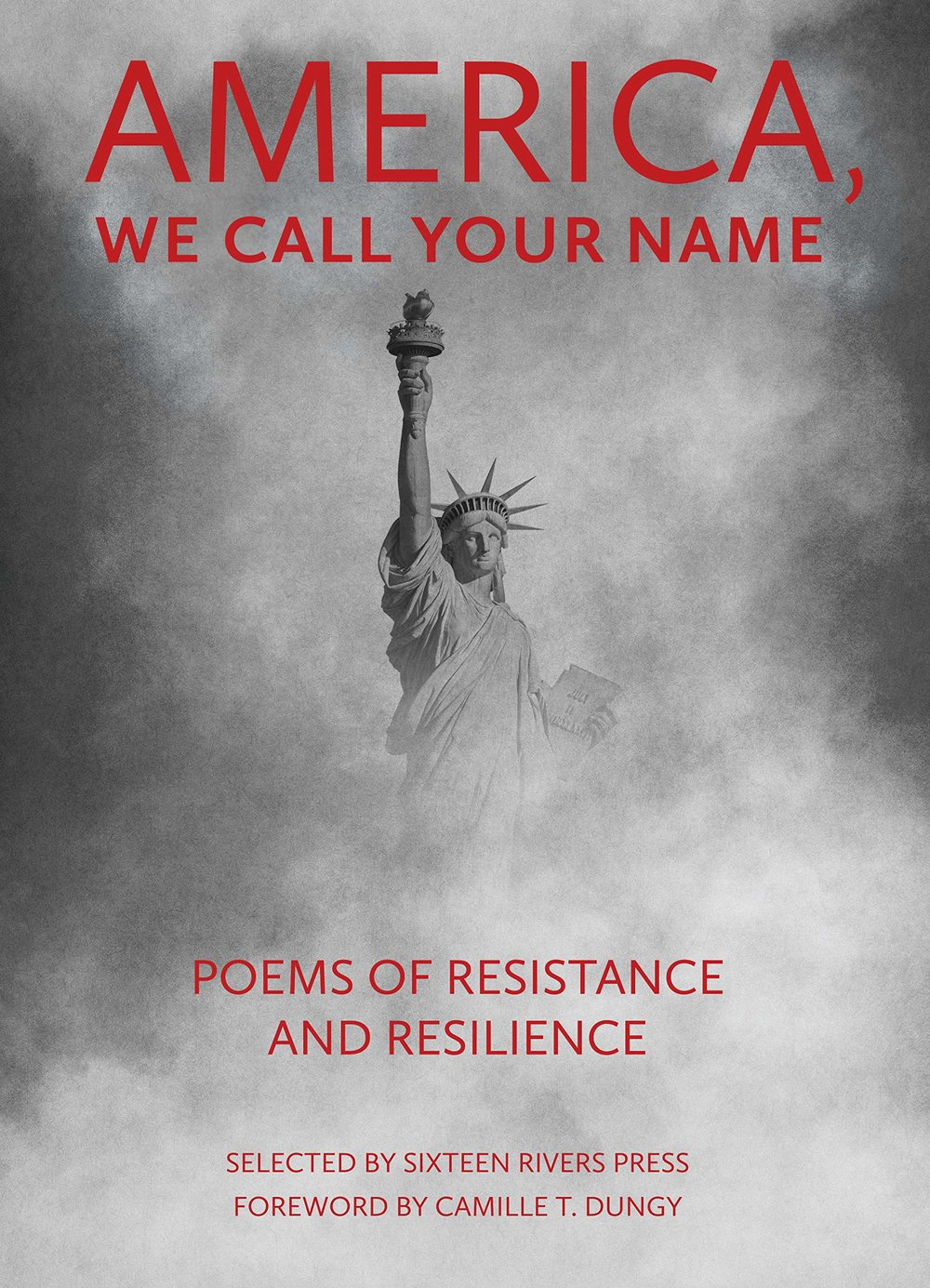 America, We Call Your Name: Poems of Resistence and Resilience  , edited by Murray Silverstein, Jerry Fleming, Lynne Knight, Carolyn Miller, Jeanne Wagner, and Helen Wickes.   YEAR: 2018 PUBLISHER: Sixteen Rivers Press  AVAILABLE FROM:  Sixteen Rivers Press   Small Press Distribution   Amazon