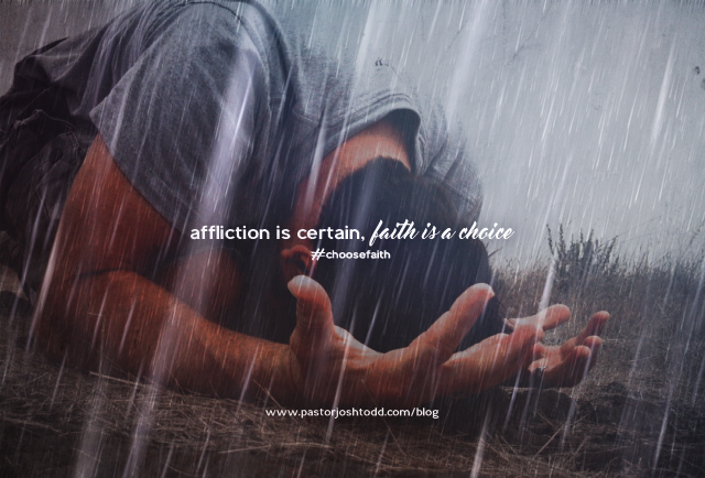 Affliction Is Certain, Faith Is A Choice
