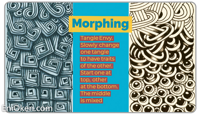 Morphing - Gradual and slow transformationAt first, there is tangle envyEventually there is a compromiseA third hybrid pattern emergesAlways a surprise, a thing of beautyReversing the order can sometimes work better