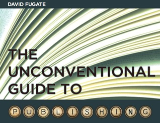 The Unconventional Guide to Publishing by David Fugate and Chris Guillebeau