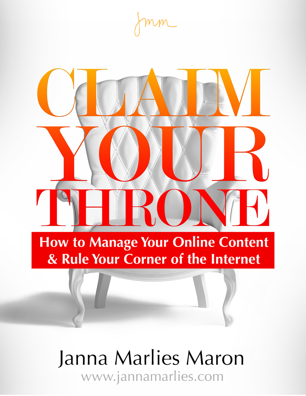 Claim Your Throne: How to Manage Your Online Content and Rule Your Corner of the Internet by Janna Marlies Maron