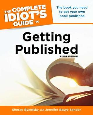 The Complete Idiot's Guide to Getting Published by Jennifer Basye Sander