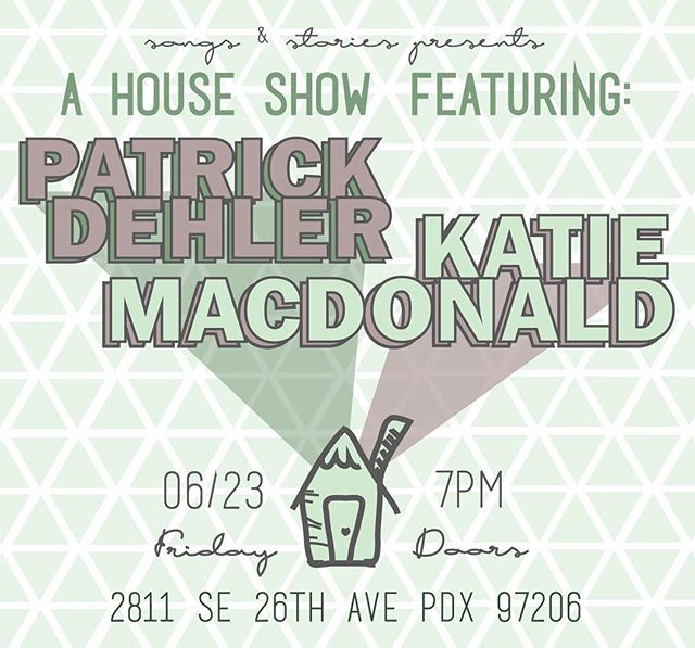 THIS FRIDAY. Songs & Stories: House Show ft. Patrick Dehler & Katie MacDonald. Doors open at 7pm. Snacks provided. BYOBeverage-of-choice. Grab your friends -- see you there!