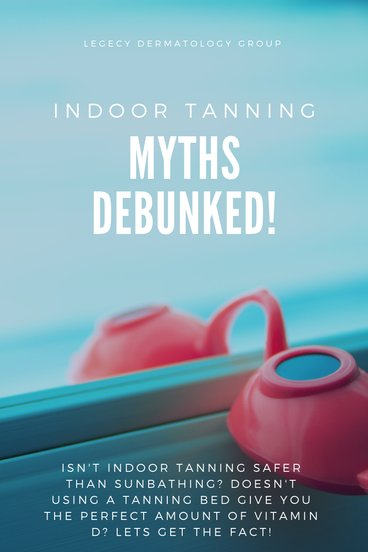 Indoor Tanning Myths Legacy Dermatology Group