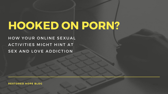 Hooked on Porn? How Your Online Sexual Activities Might Hint at Sex and  Love Addiction
