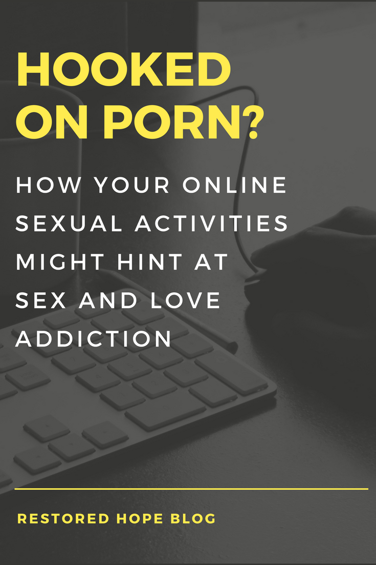 pinterest_hooked_on_porn_how_your_online_sexual_activities_might_hint_at_sex_and_love_addiction_restored_hope_counseling_therapy_novi_ann_arbor_michigan_christian.png