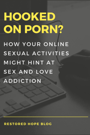 How can you tell if your online sexual behaviors might indicate sex and  love addiction?