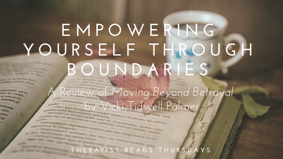 title_therapist_reads_thursdays_empowering_yourself_through_boundaries_a_review_of_moving_beyond_betrayal_by_vicki_tidwell_palmer_restored_hope_counseling_therapy_ann_arbor_novi_christian_marriage_sex_and_love_addiction_partners.png