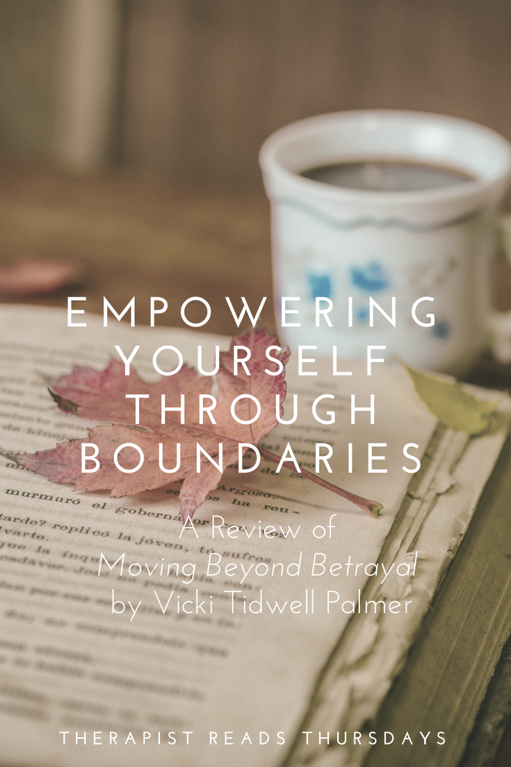 pinterest_therapist_reads_thursdays_empowering_yourself_through_boundaries_a_review_of_moving_beyond_betrayal_by_vicki_tidwell_palmer_restored_hope_counseling_therapy_ann_arbor_novi_christian_marriage_sex_and_love_addiction_partners.png