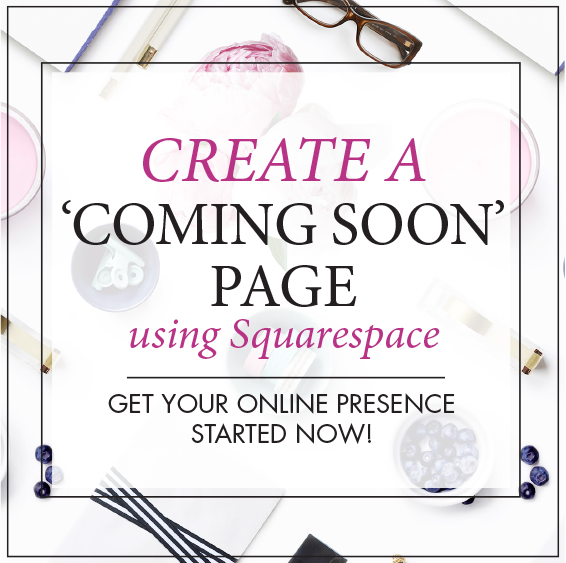 LEARN HOW TO CREATE YOUR OWN SQUARESPACE 'COMING SOON' PAGE COMING SOON