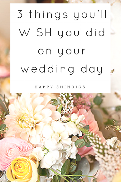 3 things you'll wish you did on your wedding day.png