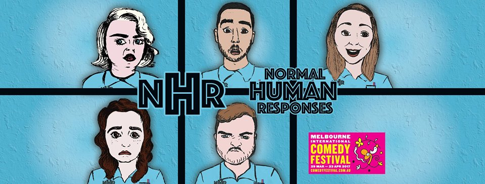 Normal Human Responses Melbourne International Comedy Festival April 2017