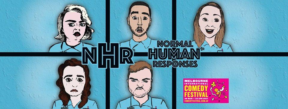 Normal Human Responses Melbourne International Comedy Festival April 2017