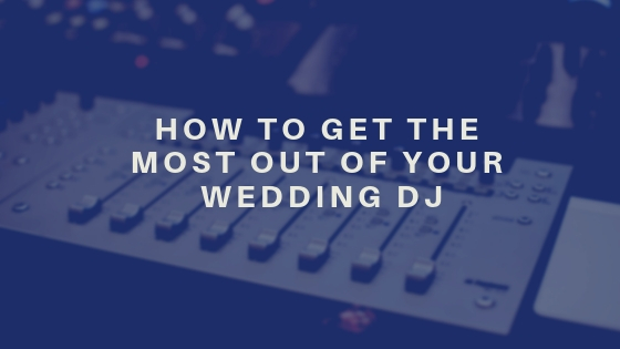 How to Get the Most Out of Your Wedding DJ.jpg