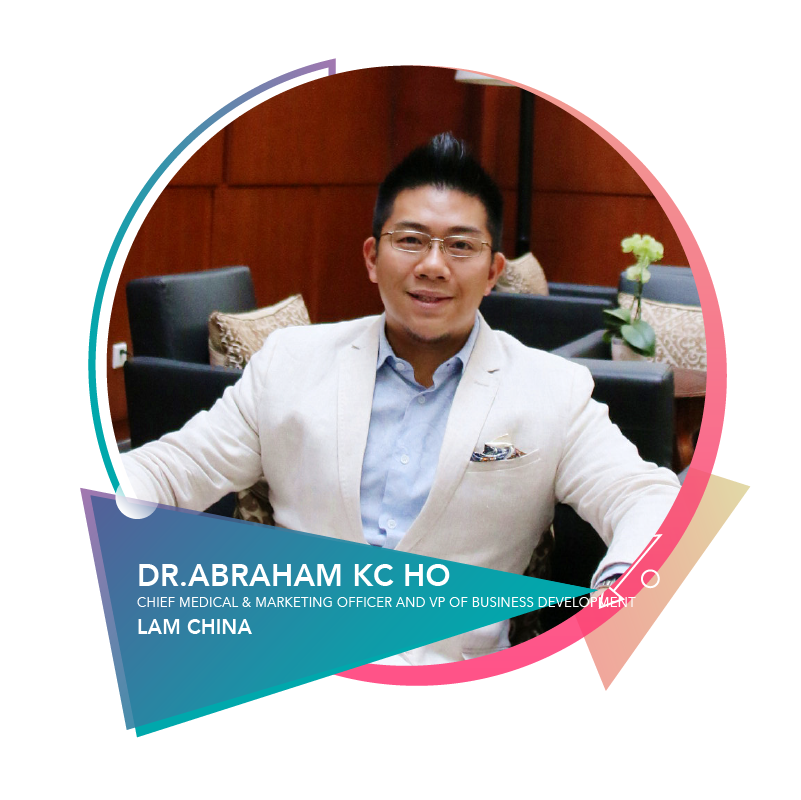 Dr.Abraham KC Ho - Chief Medical & Marketing Officer/ VP of Business DevelopmentLAM CHINA