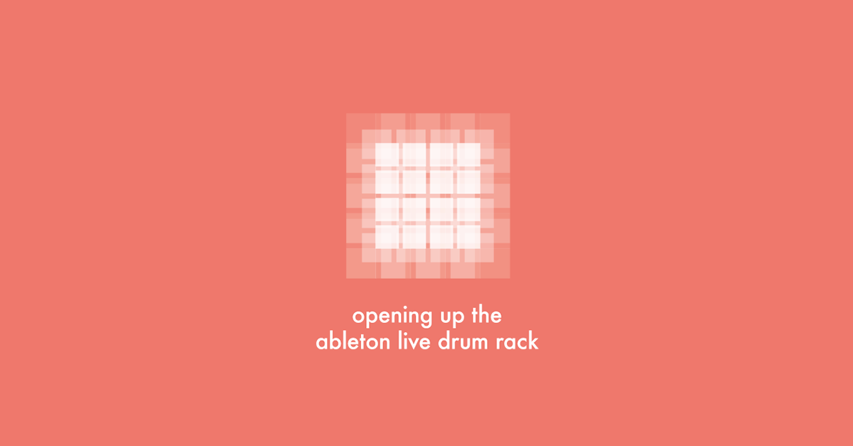 opening up the ableton live drum rack — pATCHES