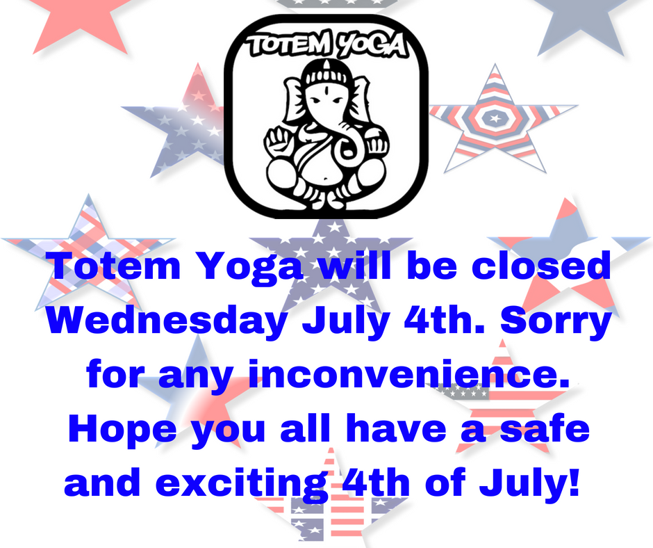 Totem Yoga will be closed Wednesday July 4th.Sorry for any inconvenience. Hope you all have a wonderful and safe holiday..png