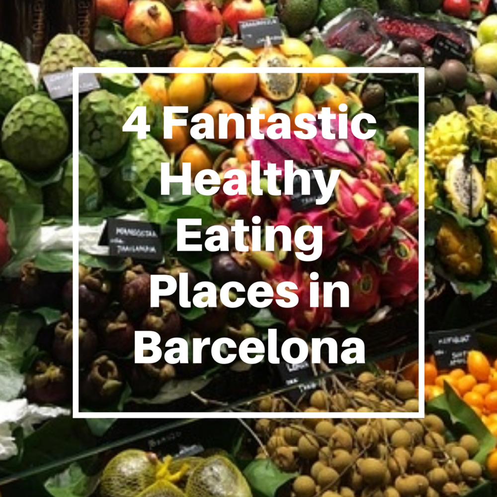 4 Fantastic Healthy Eating Places in Barcelona copy.png