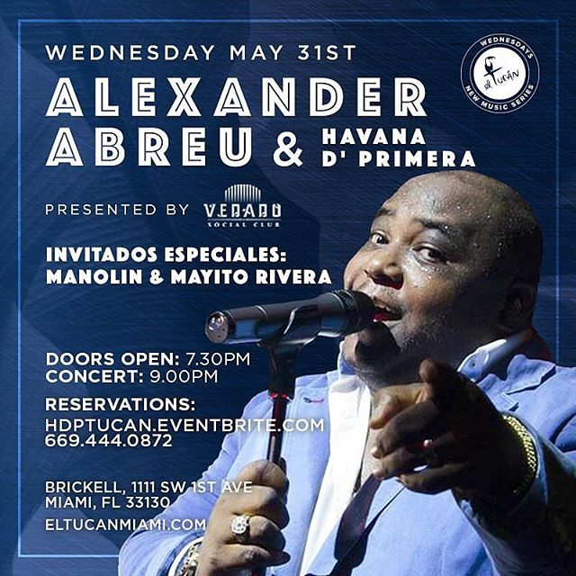 @VedadoSocialClub presents Alexander Abreu (Havana D'Primera) for his LAST concert of his 2017 U.S Spring Tour, Wednesday, May 31st at @ElTucanMiami.  Enjoy a not-to-be missed concert with the incomprable Alexander Abreu alongside very special guests Mayito Rivera & Manolin El Medico de la Salsa. Three Cuban Salsa Legends together for the first time on the stage!  Tickets: https://HDP.eventbrite.com or call 669.444.0872