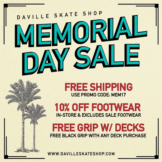 Join us for our Memorial Day Sale! Free Shipping ( Use promo code: MEM17 ) Free black grip w/ any deck purchase 10% All regular priced footwear in-store