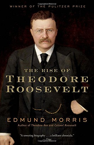 THE RISE OF THEODORE ROOSEVELT - By: Edmund Morris