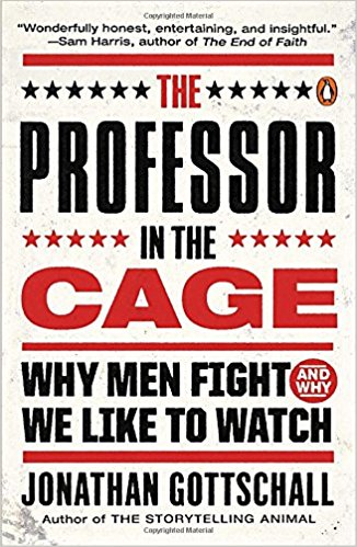THE PROFESSOR IN THE CAGE - By: Jonathan Gottschall
