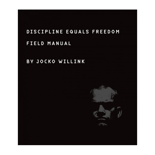 DISCIPLINE EQUALS FREEDOM FIELD MANUAL - By: Jocko Willink