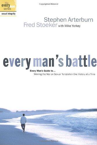 EVERY MAN'S BATTLE - By: Stephen Arterburn & Fred Stoeker