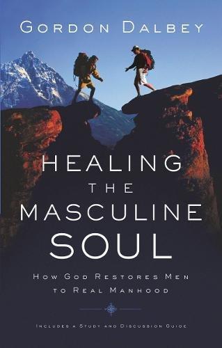 HEALING THE MASCULINE SOUL - By Gordon Dalbey