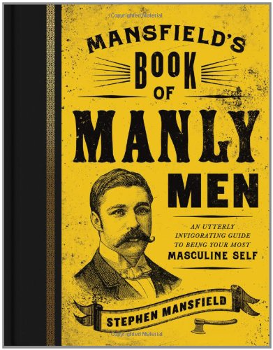 MANSFIELD'S BOOK OF MANLY MEN - By: Stephen Mansfield