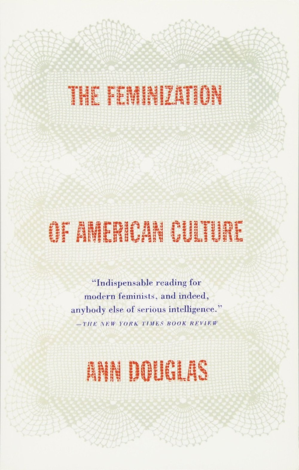 THE FEMINIZATION OF AMERICAN CULTURE - By: Ann Douglas