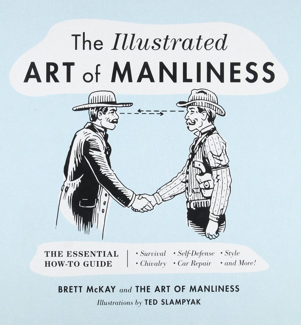 THE ILLUSTRATED ART OF MANLINESS - By: Brett McKay