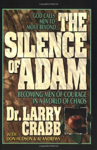 THE SILENCE OF ADAM - By: Dr. Larry Crabb