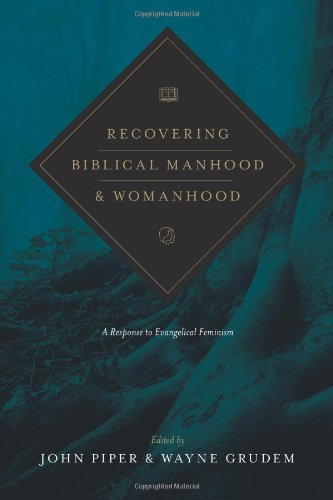 RECOVERING BIBLICAL MANHOOD & WOMANHOOD - By: John Piper & Wayne Grudem