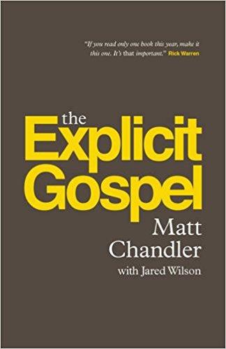 THE EXPLICIT GOSPEL - By: Matt Chandler