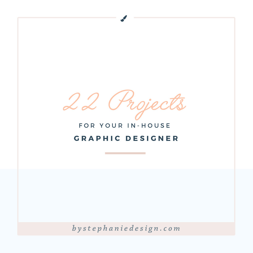 22 projects for your in-house graphic designer - by stephanie design