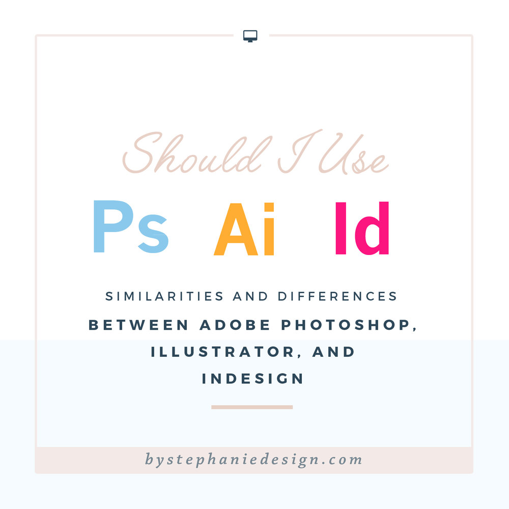 Should I use Adobe Photoshop, Illustrator, or Indesign - By Stephanie Design