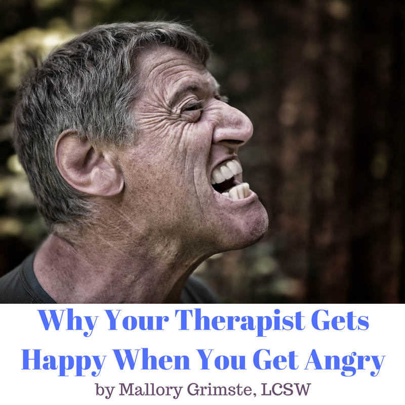 Why Your Therapist Gets Happy When You Get Angry